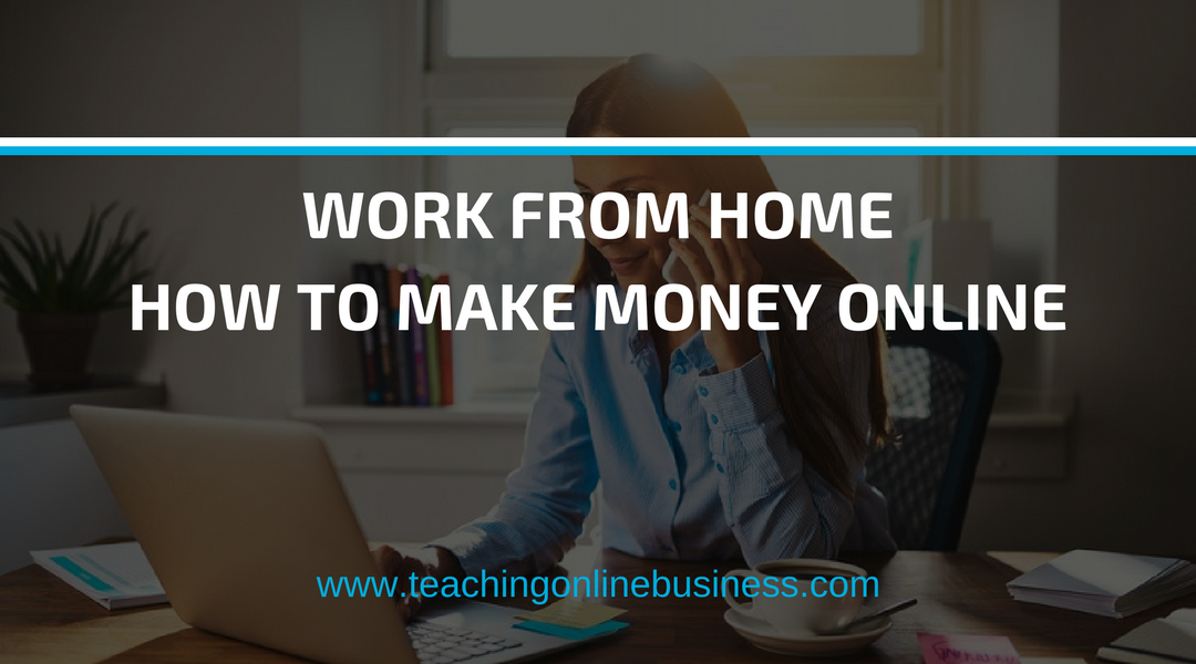 Work From Home: A Real Way To Make Money Online